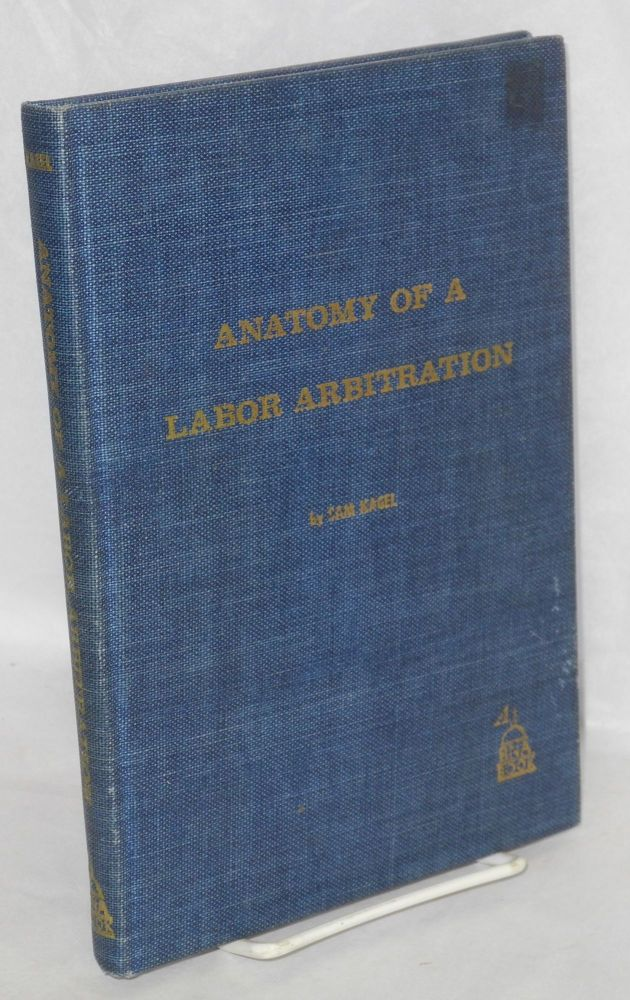 Anatomy of a labor arbitration. Sam Kagel.