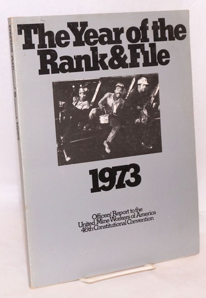 The year of the rank & file, 1973: officer's report to the United Mine Workers of America 46th Constitutional Convention. Arnold Miller.