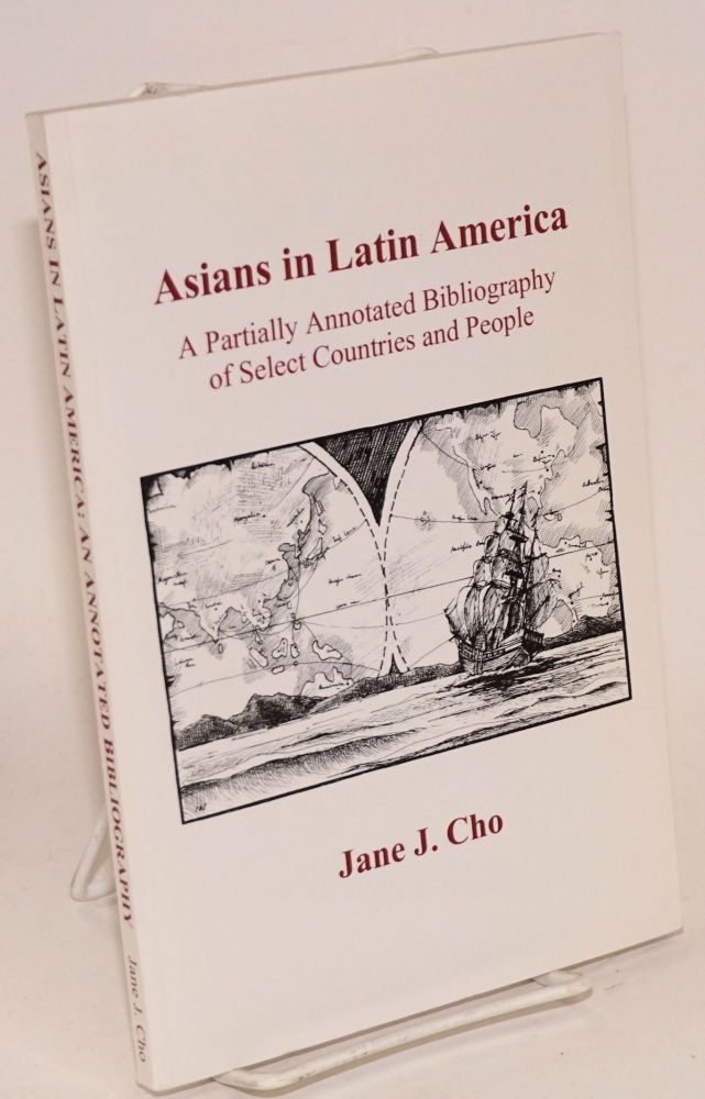Asians in Latin America; a partially annotated bibliography of select countries and people. Jane J. Cho.
