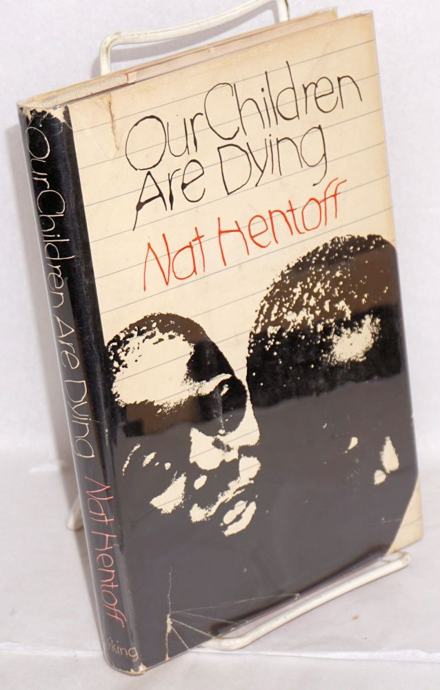 Our children are dying; introduction by John Holt. Nat Hentoff.