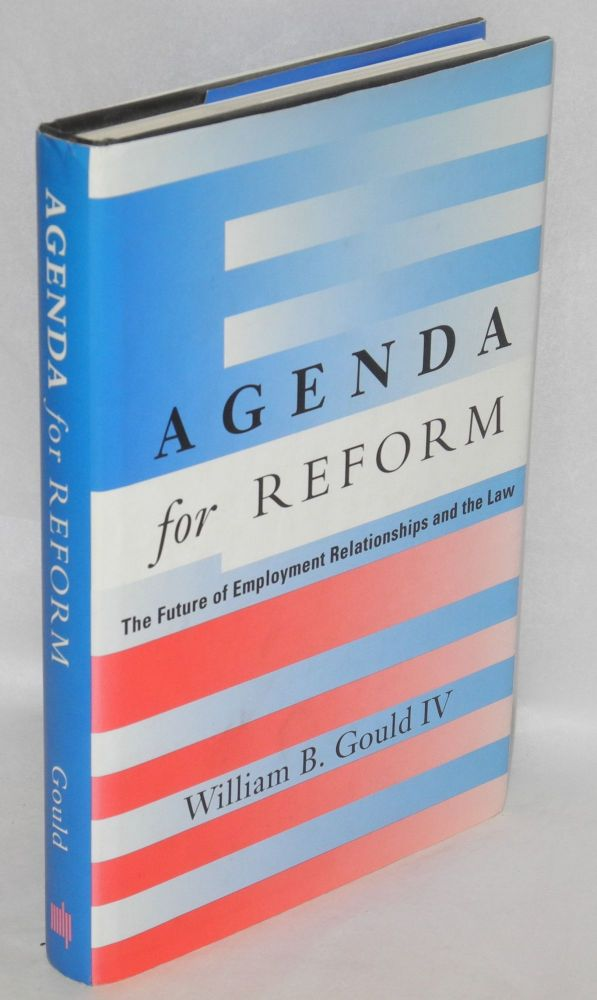 Agenda for Reform; the future of employment relationships and the law. William B. Gould, IV.