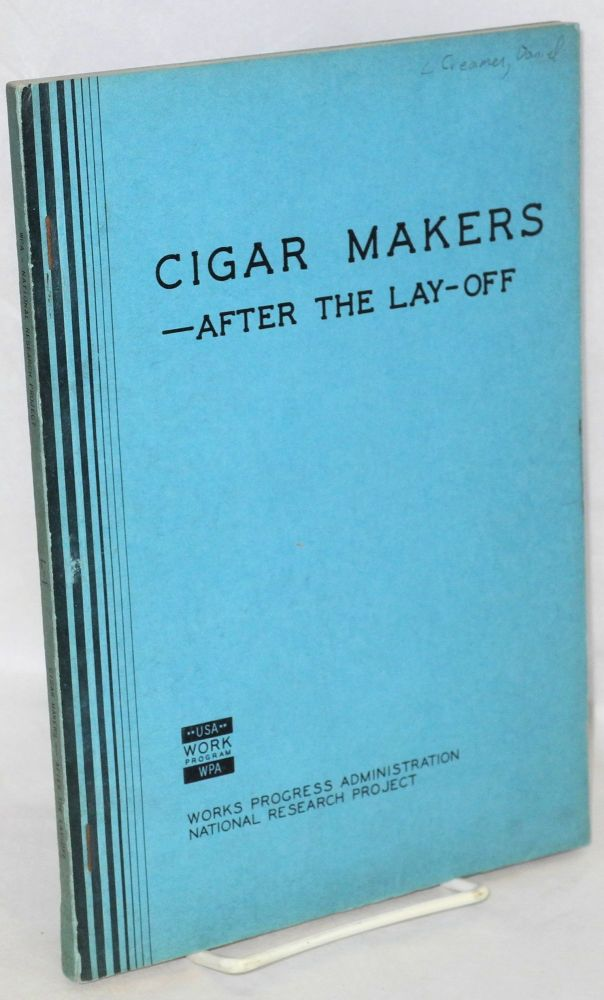 Cigar makers -- after the lay-off. A case study of the effects of mechanization on employment of hand cigar makers. Daniel Creamer, Gladys V. Swackhamer.