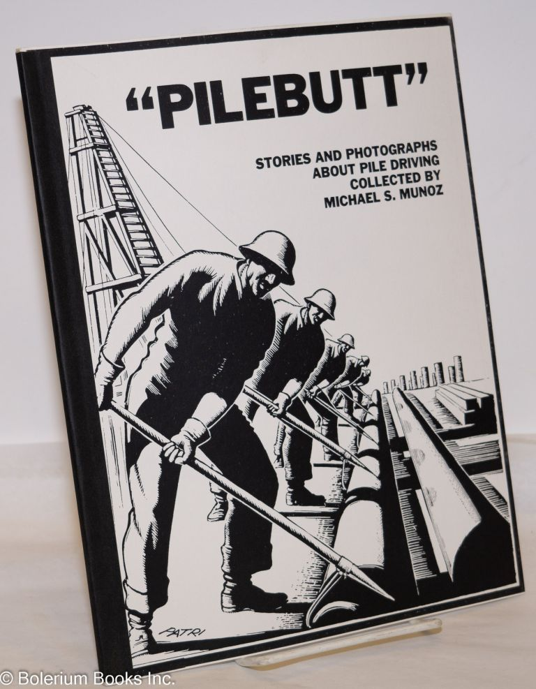 """Pilebutt,"" stories and photographs about pile driving. Michael S. Munoz."