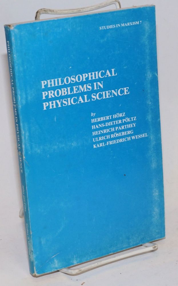 Philosophical problems in physical science; revised English-language edition edited by Erwin Marquit on the basis of a tranlation by Salomea Genin. Herbert Horz, , Ulrich Roseberg, Heinrich Parthey, Hans-Dieter Politz, Karl-Friedrich Wessel.