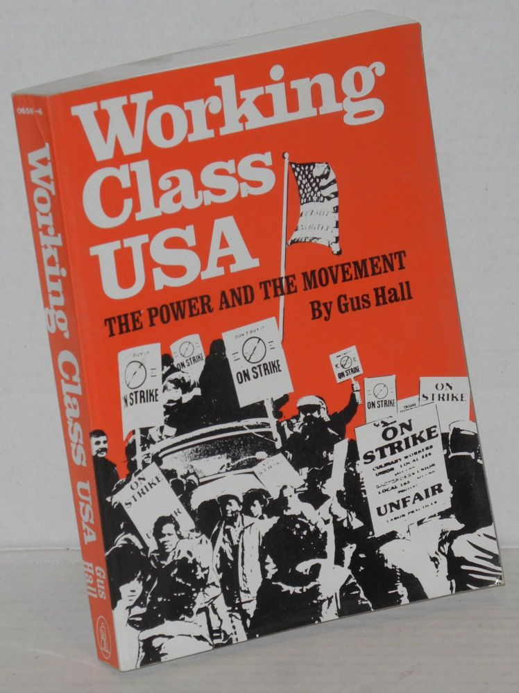 Working class USA; the power and the movement. Gus Hall.