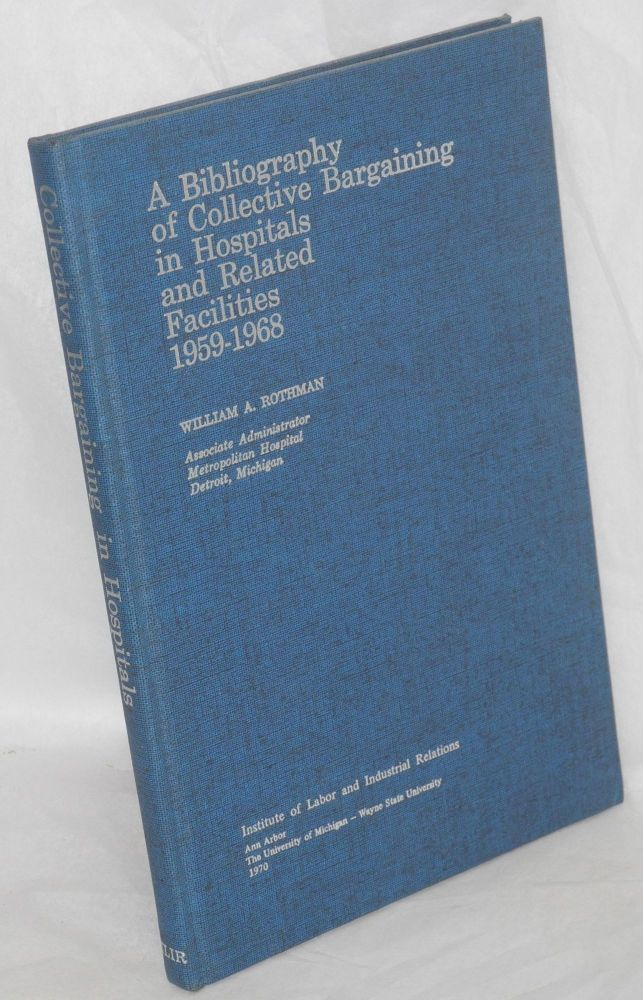A bibliography of collective bargaining in hospitals and related facilities, 1959-1968. William A. Rothman.