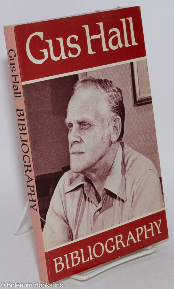 Gus Hall bibliography. The Communist Party, USA, philosophy, history, program, activities. Assisted by Sylvia Opper Brandt. Joseph Brandt, comp.