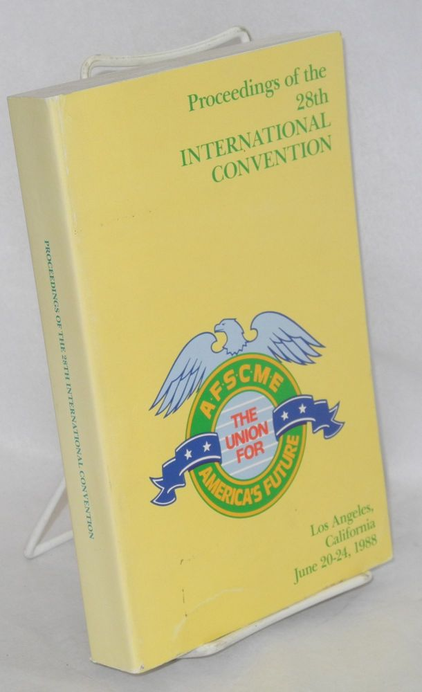 Proceedings of the 28th International Convention AFSCME, Los Angeles, California, June 20-24, 1988. County American Federation of State, AFL-CIO Municipal Employees.