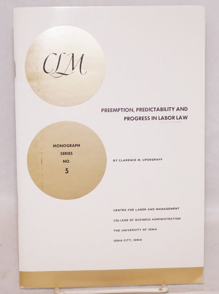 Preemption, predictability and progress in labor law. Clarence M. Updegraff.