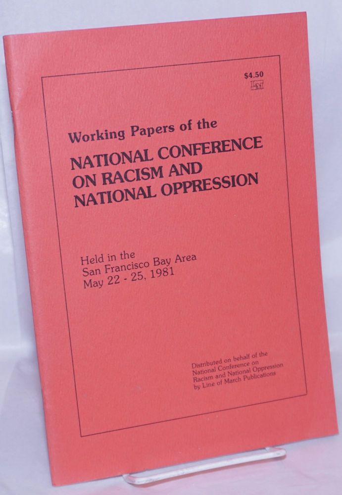 Working papers of the conference on racism and national oppression held in the San Francisco Bay Area, May 22-25, 1981. National Conference on Racism, National Oppression.