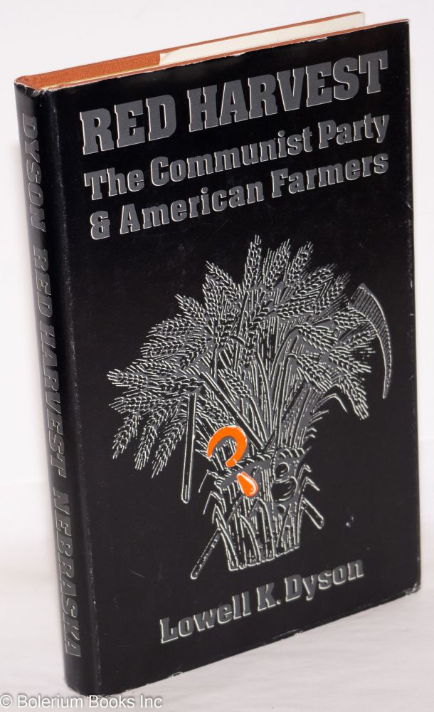 Red harvest; the Communist Party and American farmers. Lowell K. Dyson.