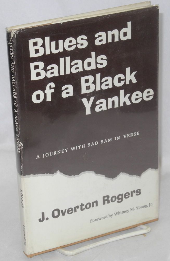 Blues and ballads of a black Yankee; a journey with Sad Sam, foreword by Whitney M. Young, Jr. J. Overton Rogers.
