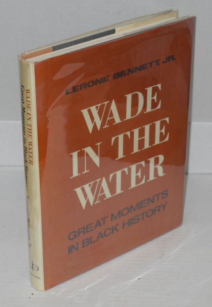Wade in the water; great moments in black history. Lerone Bennett, Jr.