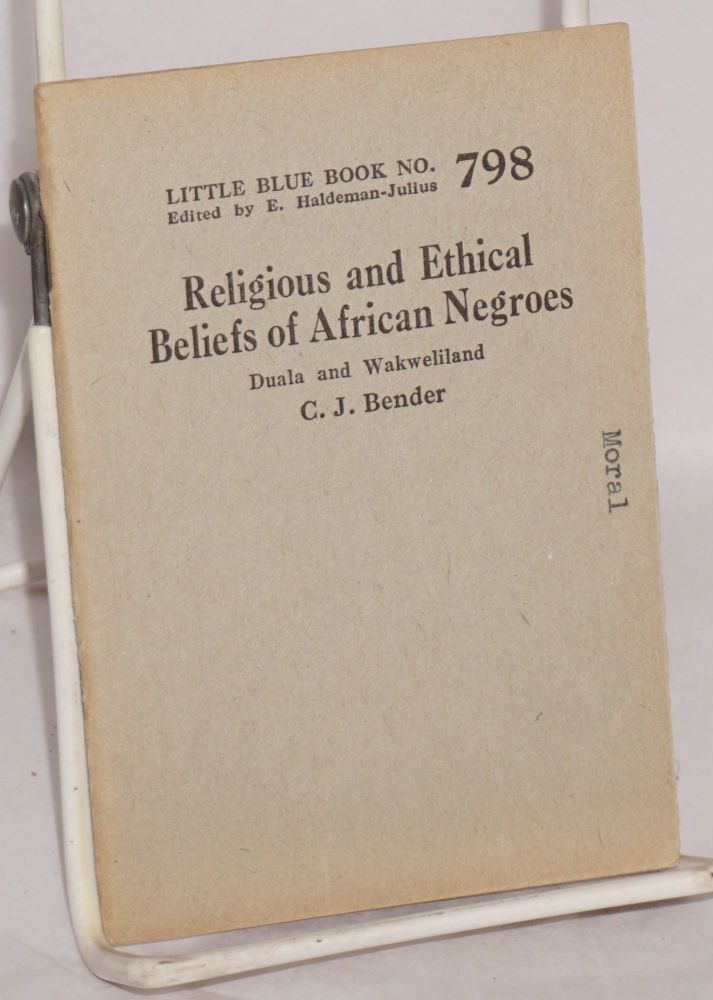 Religious and ethical beliefs of African negroes, Duala and Wakweliland. C. J. Bender.