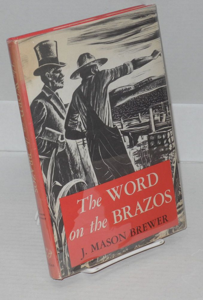 The word on the Brazos; Negro preacher tales from the Brazos bottoms of Texas. Forward by J. Frank Dobie. Illustrations by Ralph White, Jr. J. Mason Brewer.