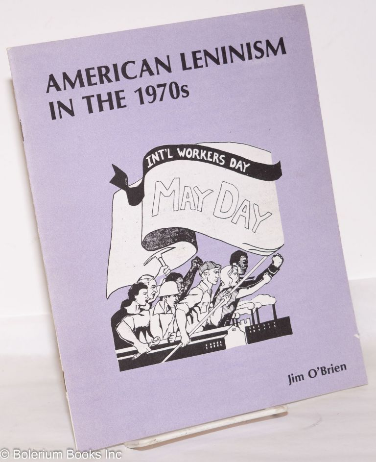 American Leninism in the 1970s. James O'Brien.