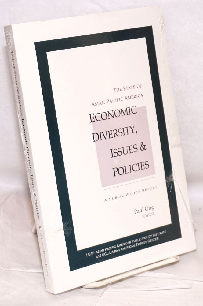The state of Asian Pacific America: economic diversity, issues & policies; a public policy report. Paul Ong, ed.
