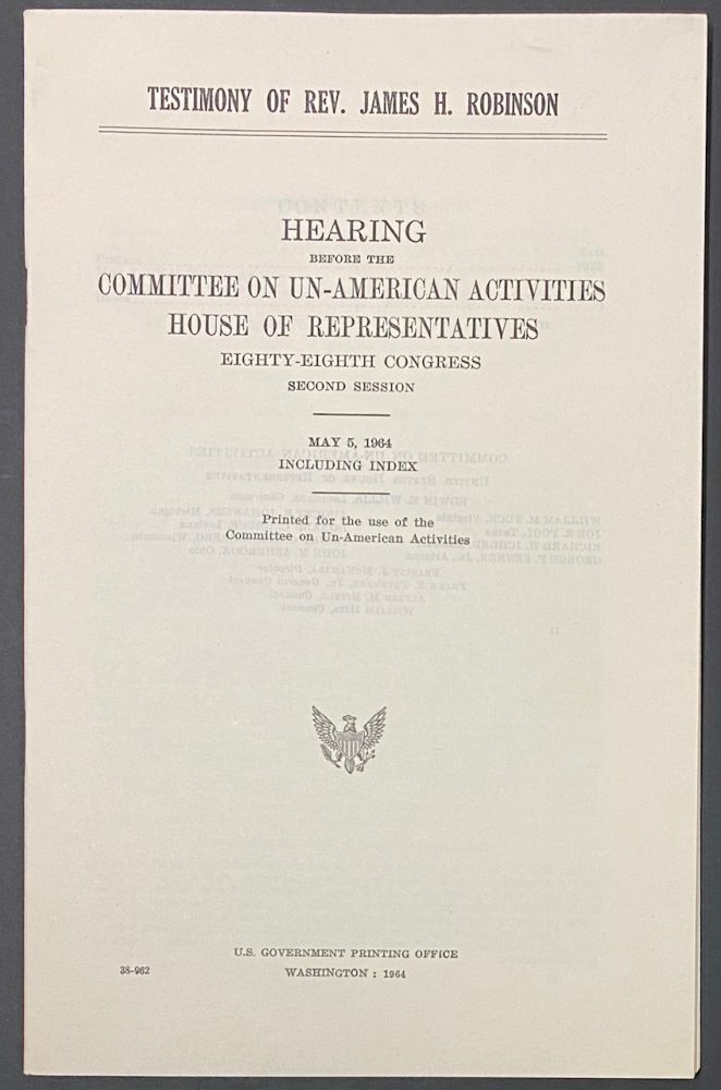 Testimony of Rev. James H. Robinson; hearing before the Committee on Un-American Activities, House of Representatives, eighty-eighth Congress, second session, May 5, 1964, including index. James H. Robinson.