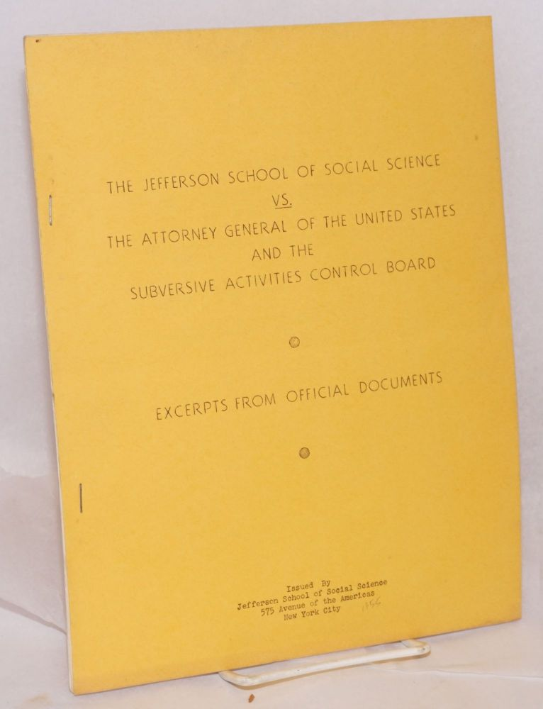 The Jefferson School of Social Science vs. the Attorney General of the United States and the Subversive Activities Control Board. Excerpts from official documents