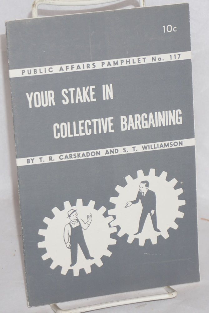Your stake in collective bargaining. T. R. Carskadon, S T. Williamson.