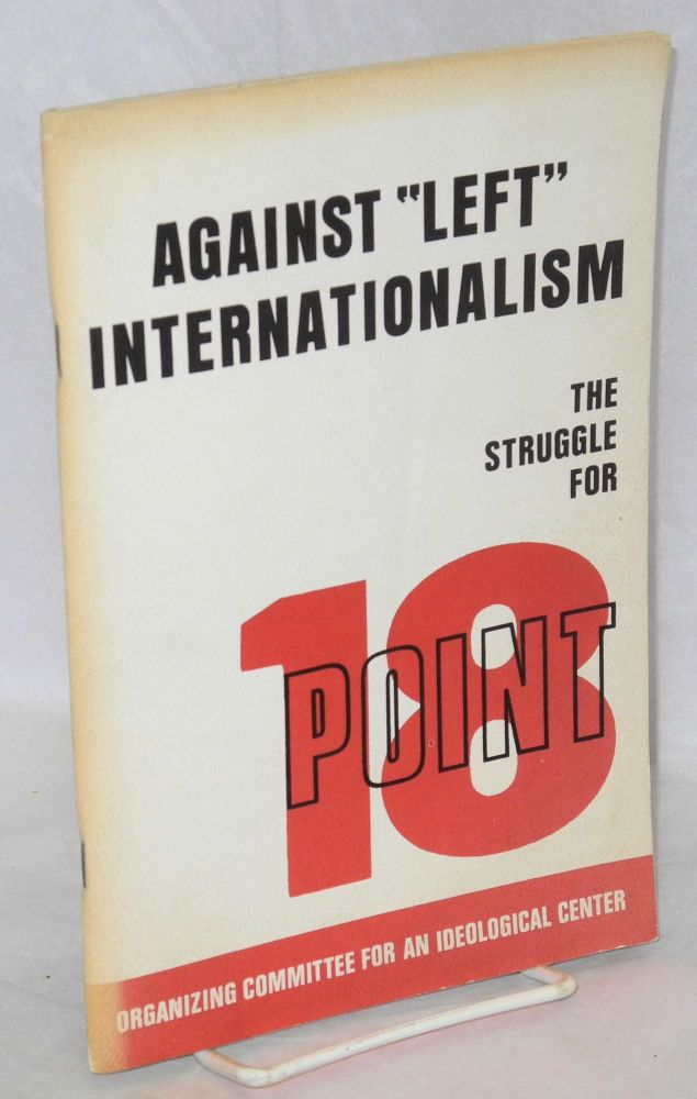 "Against ""left"" internationalism, the struggle for point 18. Organizing Committee for an Ideological Center."