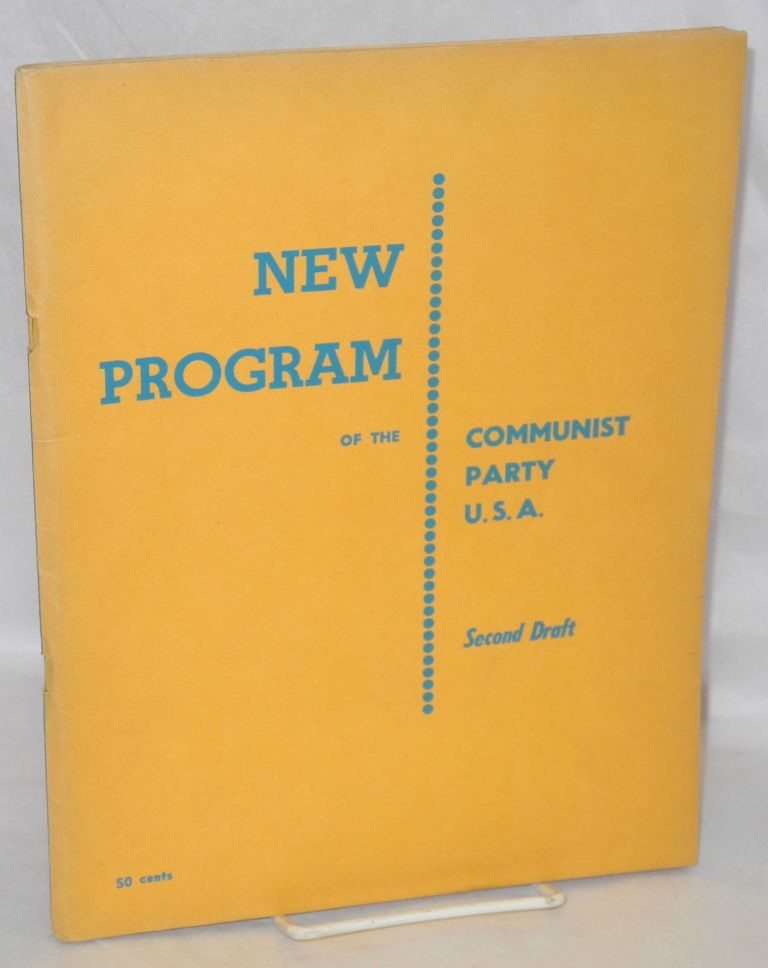 New program of the Communist Party, U.S.A. (second draft). Communist Party.