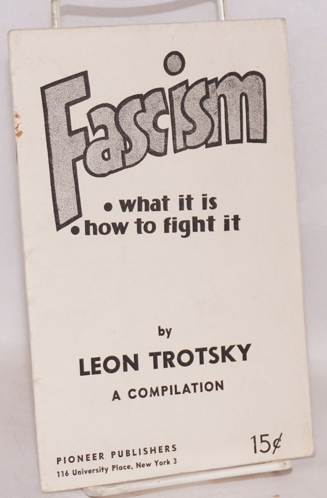 Fascism: what it is, how to fight it. A compilation. Leon Trotsky.