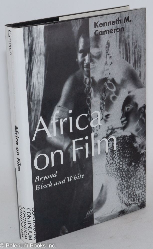 Africa on film; beyond black and white. Kenneth M. Cameron.