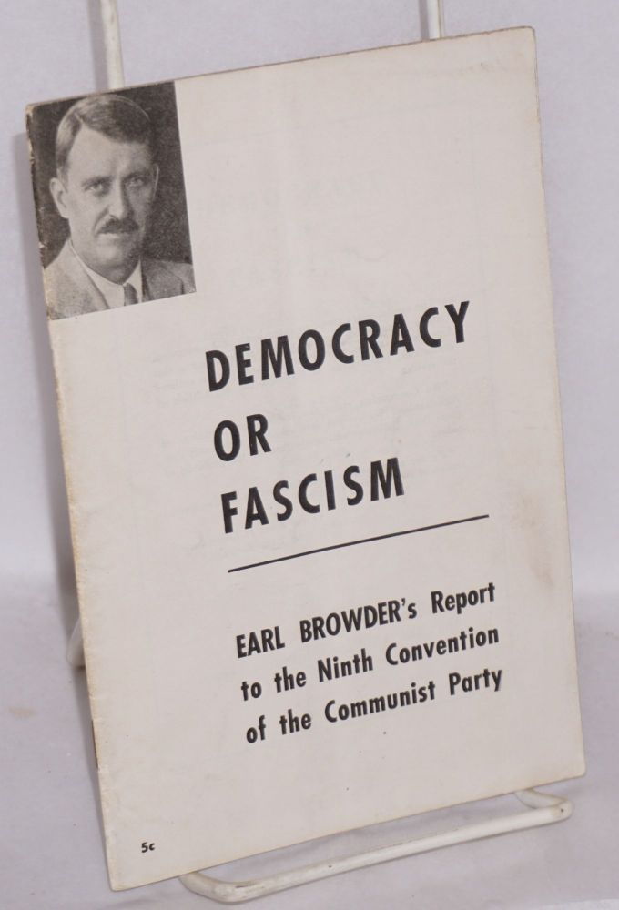 Democracy or fascism; Earl Browder's report to the Ninth Convention of the Communist Party. Earl Browder.