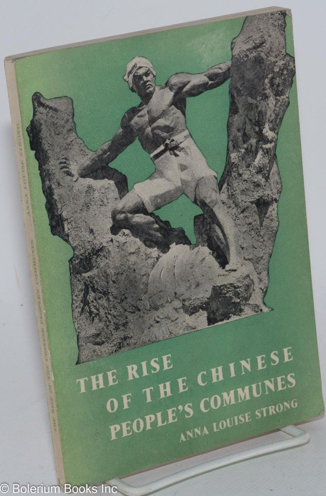The rise of the Chinese People's Communes. Anna Louise Strong.