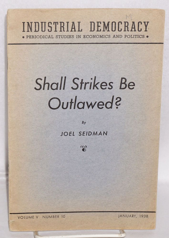 Shall strikes be outlawed? [with] Arbitration and the I.L.G.W.U. by Lazare Teper. Joel Seidman.