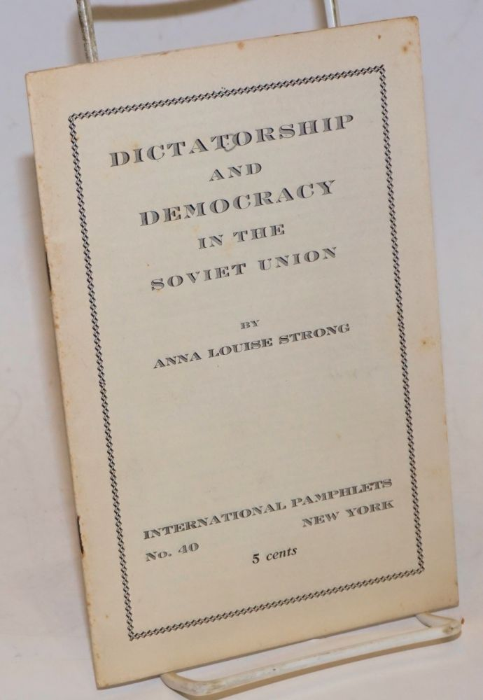 Dictatorship and democracy in the Soviet Union. Anna Louise Strong.