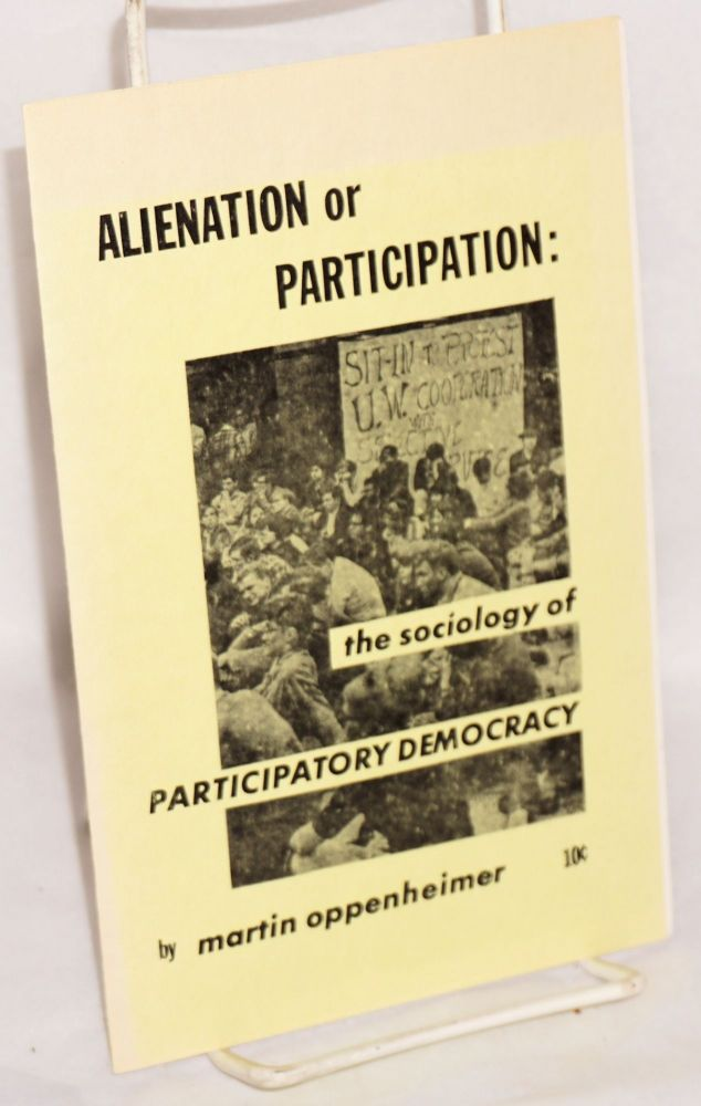 Alienation or participation: the sociology of participatory democracy. Martin Oppenheimer.