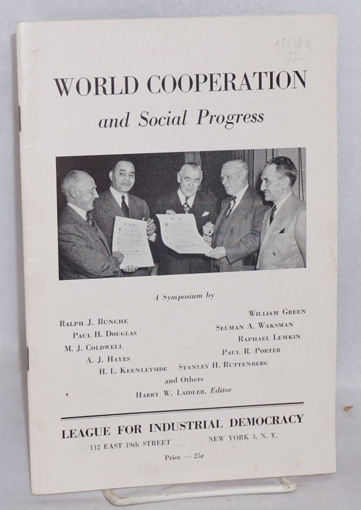 World cooperation and social progress; a symposium by Ralph J. Bunche, Paul H. Douglas, M.J. Coldwell, A.J. Hayes, H.L. Keenleyside, William Green, Selman A. Waksman, Raphael Lemkin, Paul R. Porter, Stanley H. Ruttenberg and others. Harry Wellington Laidler, ed.