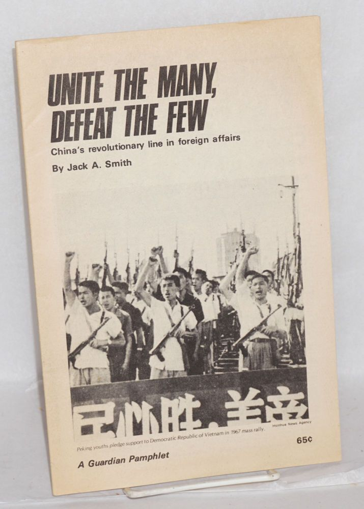 Unite the many, defeat the few. China's revolutionary line in foreign affairs. Jack A. Smith.