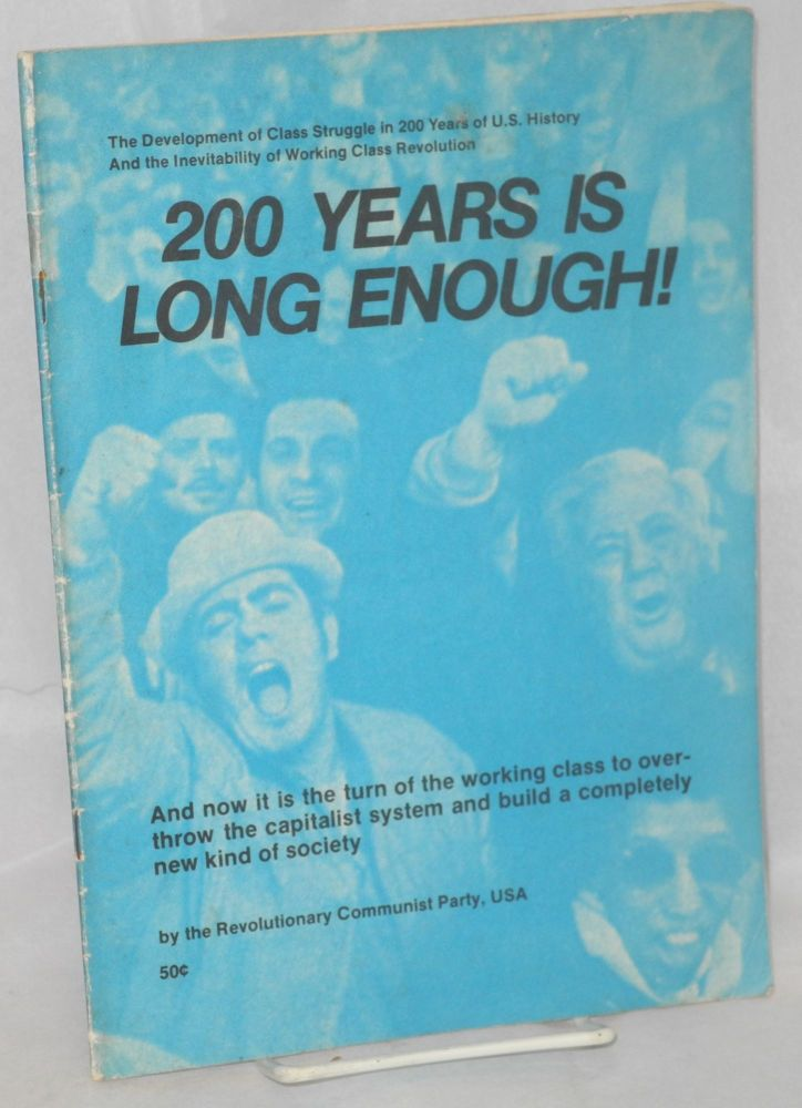 200 years is long enough! And now it is the turn of the working class to overthrow the capitalist system and build a completely new kind of society. (From the Programme of the Revolutionary Communist Party). Revolutionary Communist Party.