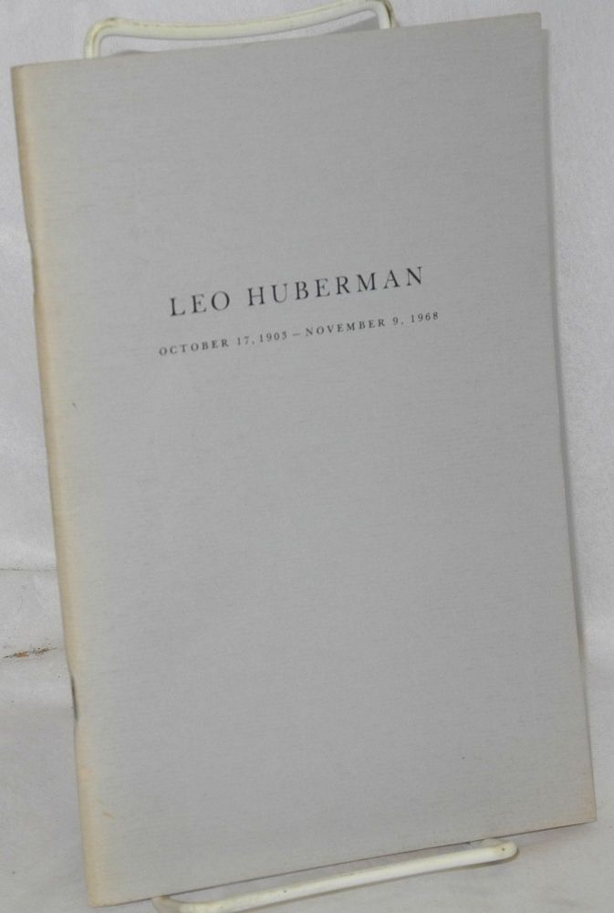 Leo Huberman, October 17, 1903 - November 9, 1968. A memorial service and meeting of friends, The Community Church, New York City, December 2, 1968. Leo Huberman.
