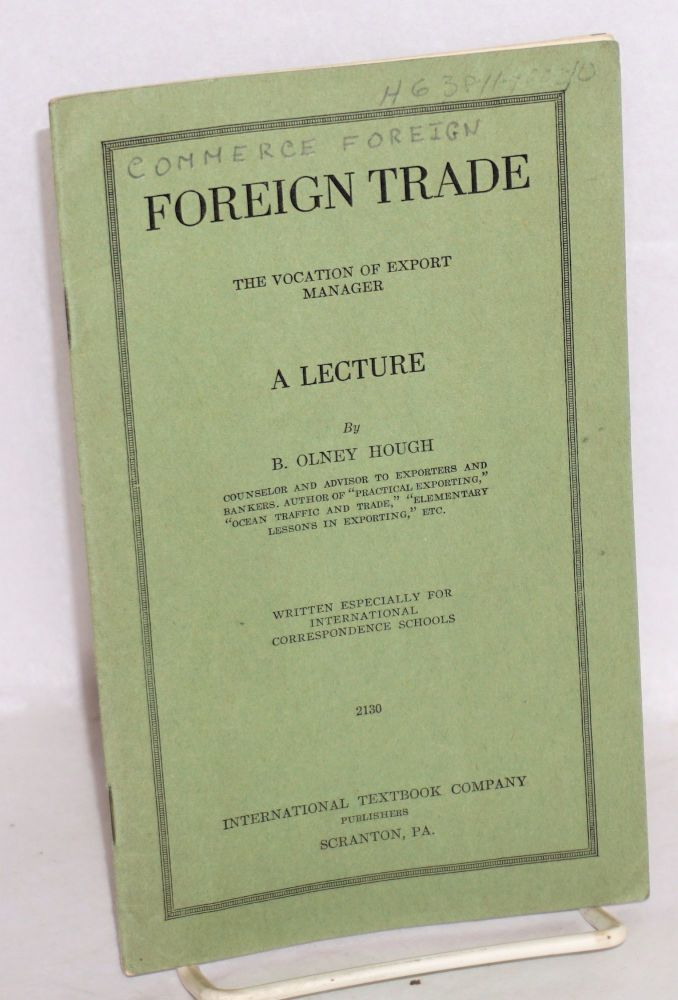 Foreign trade: the vocation of export manager a lecture, written especially for international correspondence schools. B. Olney Hough.