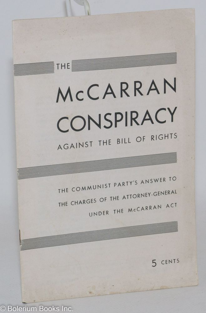 The McCarran conspiracy against the Bill of Rights; the Communist Party's answer to the charges of the Attorney-General under the McCarran Act. Communist Party.