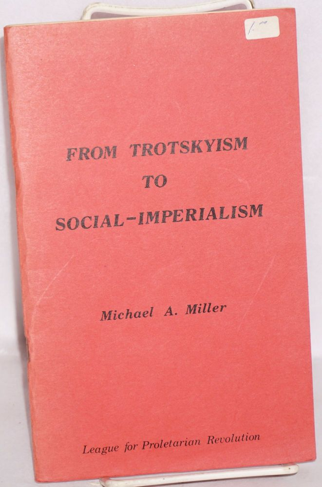 From Trotskyism to social-imperialism. Michael A. Miller.