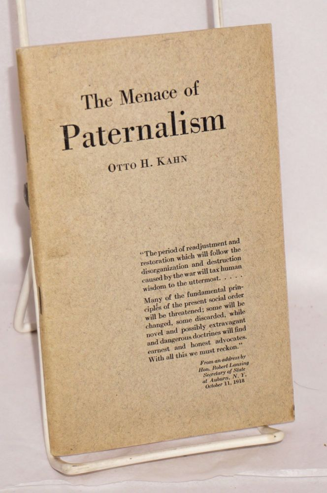 The menace of paternalism; an address before the convention of the American Bankers Association, Chicago, September 27, 1918. Otto Hermann Kahn.