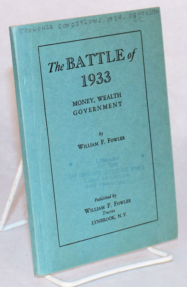 The battle of 1933 money, wealth, government. William F. Fowler.