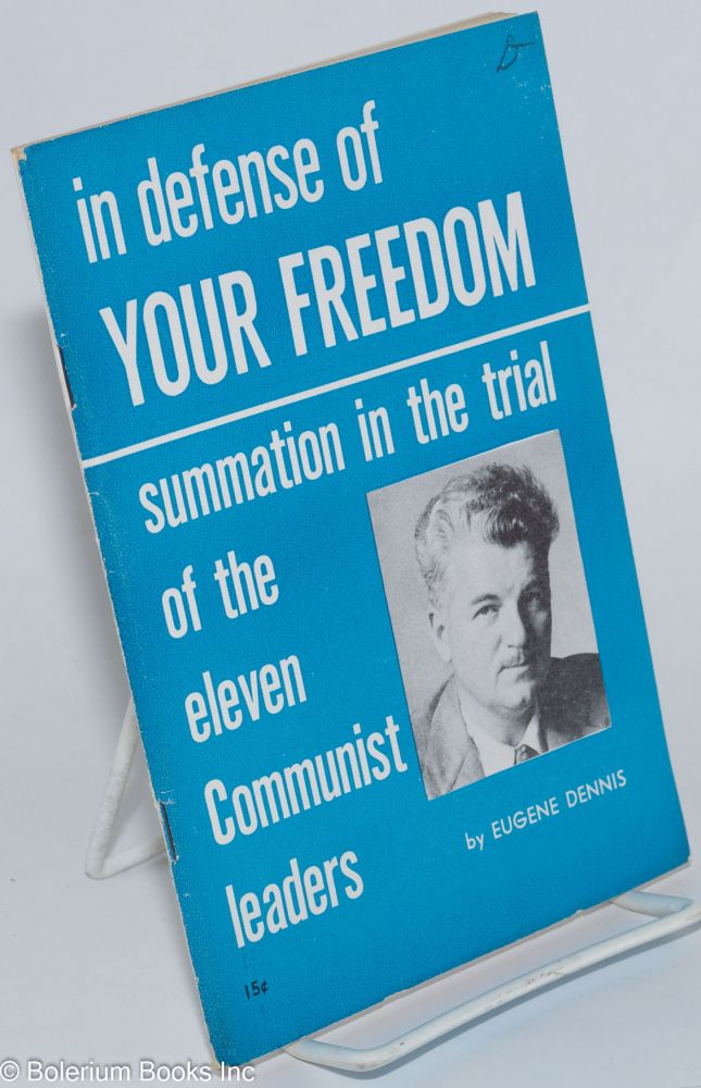 In defense of your freedom; summation in the trial of the eleven Communist leaders. Eugene Dennis.