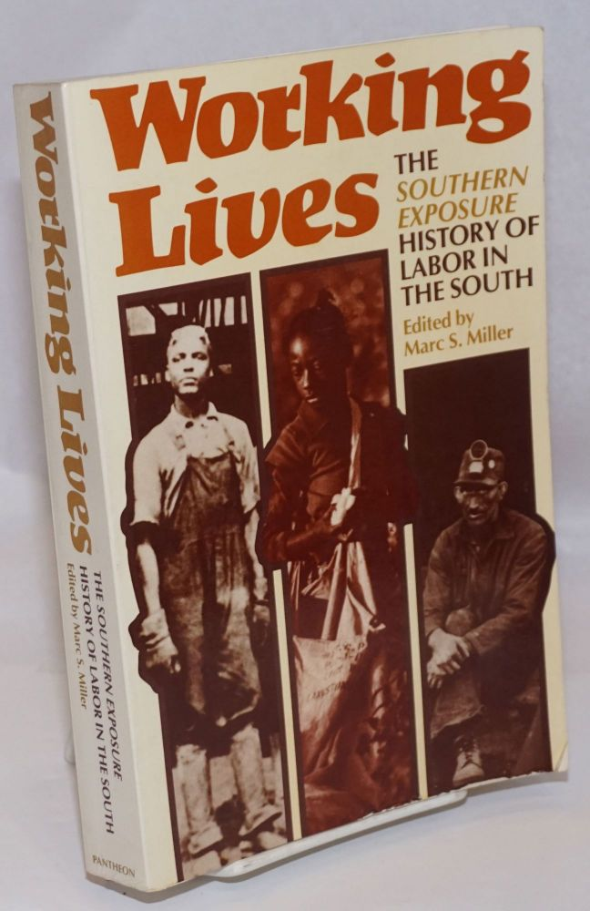 Working lives; the Southern Exposure history of labor in the South. With an introduction by Herbert Gutman. Marc S. Miller, ed.