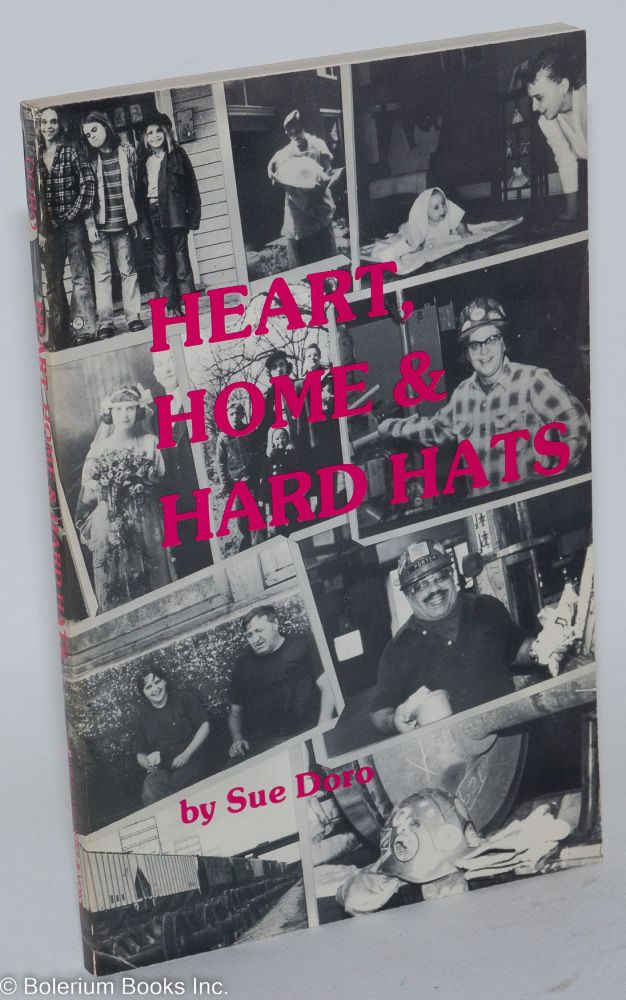 Heart home & hard hats. The non-traditional work and words of a woman machinist and mother. Preface by Meridel Le Sueur. Sue Doro.