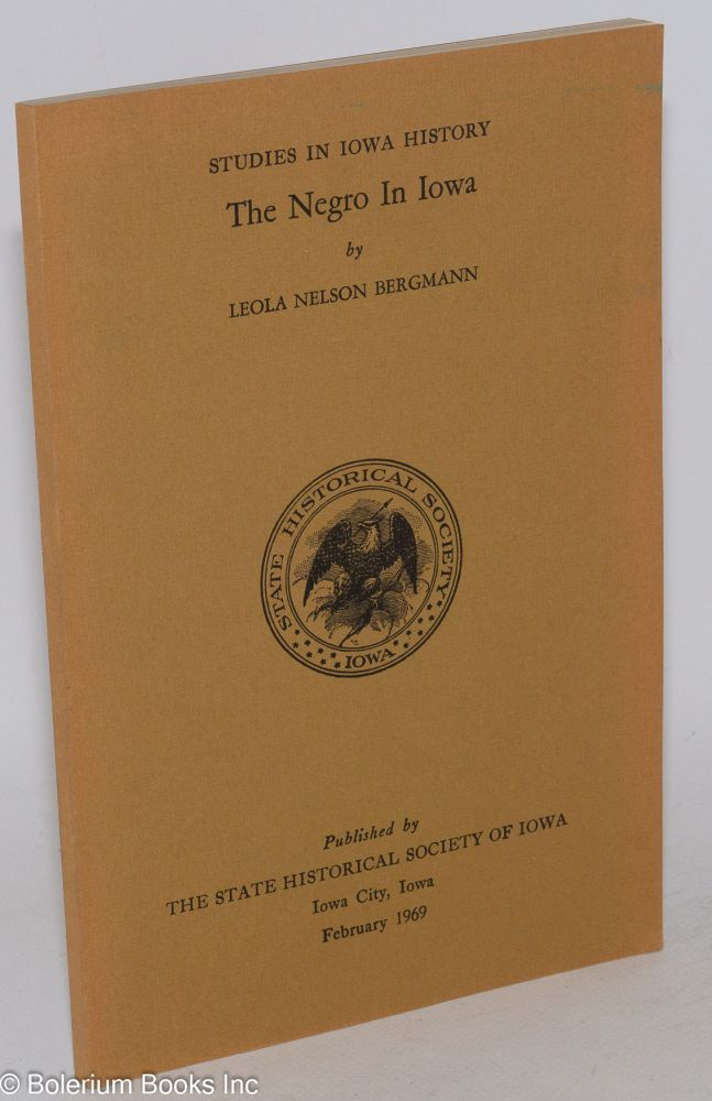 The Negro in Iowa; with an editorial addendum, Twenty Years After, by William J. Petersen. Leola Nelson Bergmann.