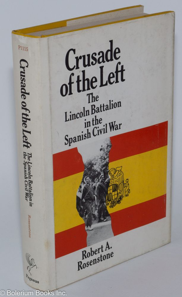 Crusade of the left; the Lincoln Battalion in the Spanish Civil War. Robert A. Rosenstone.