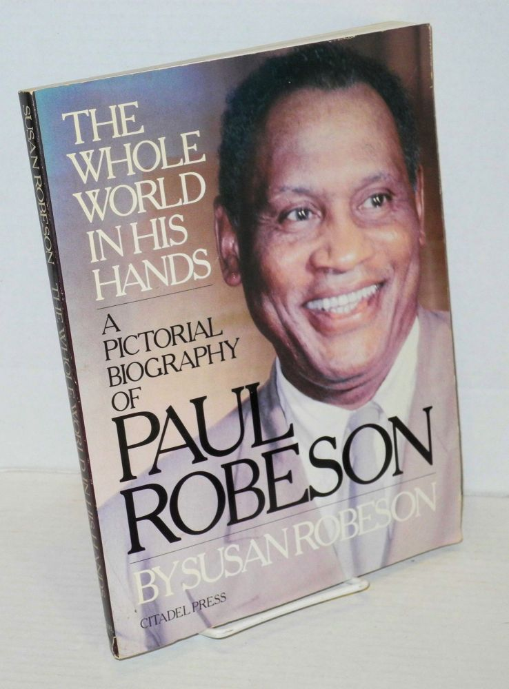 The whole world in his hands; a pictorial biography of Paul Robeson. Susan Robeson.