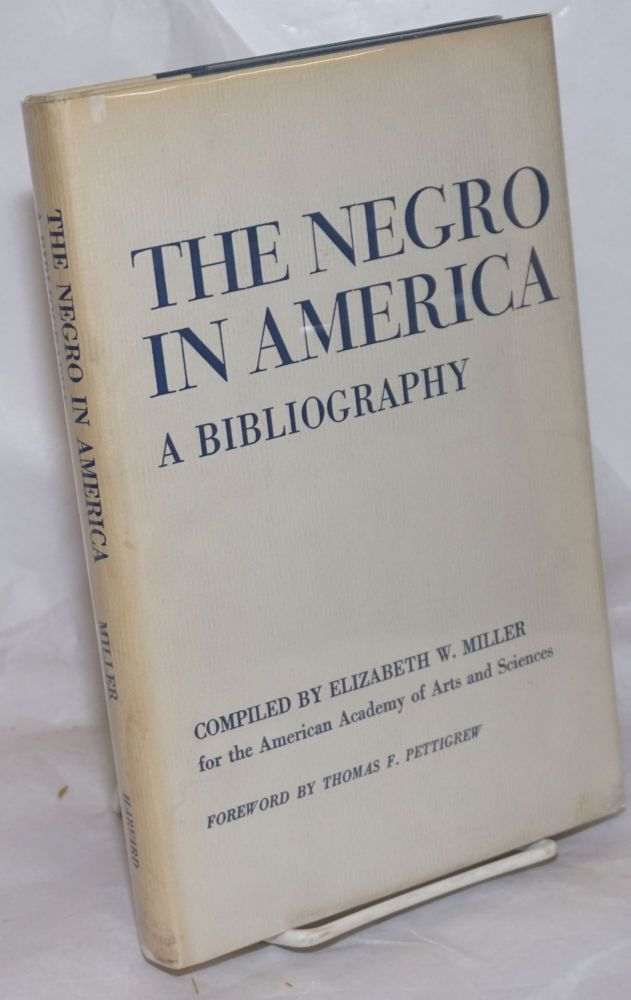 The Negro in America: a bibliography, compiled for the American Academy of Arts and Sciences, with a forewOrd by Thomas F. Pettigrew. Elizabeth W. Miller, comp.