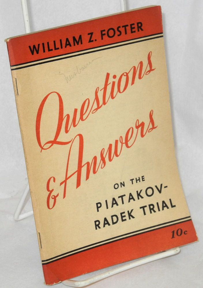 Questions and answers on the Piatakov-Radek trial. William Z. Foster.